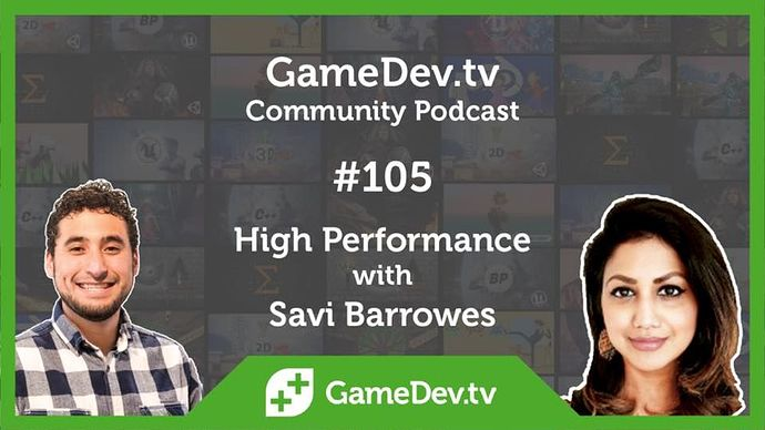 Image may contain: 2 people, including Kevin-Brandon Joseph Corbett, text that says 'GameDev.tv Community Podcast #105 High Performance with Savi Barrowes GameDev.tv'